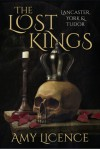 The Lost Kings: Lancaster, York, & Tudor - Amy Licence