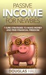 Passive Income: Passive Income for Newbies: 7 Sure Strategies to Make Money and Find Financial Freedom (Online Passive Income) - Douglas Hall