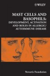 Mast Cells and Basophils: Development, Activation and Roles in Allergic/Autoimmune Disease - Derek J. Chadwick, Jamie A. Goode