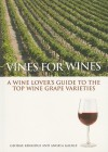 Vines for Wines: A Wine Lover's Guide to the Top Wine Grape Varieties - George Kerridge