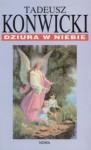 Dziura w niebie - Tadeusz Konwicki