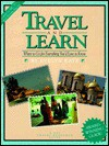 Travel and Learn: Where to Go for Everything You'd Love to Know, Third Edition - Evelyn Kaye