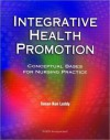 Integrative Health Promotion: Conceptual Bases for Nursing Practice - Susan Kun Leddy