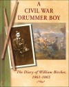 A Civil War Drummer Boy: The Diary of William Bircher, 1861-1865 - William Bircher