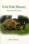 Irish Folk History: Tales from the North - Henry Glassie