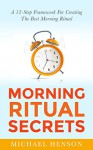 MORNING ROUTINE: A 12-Step Framework For Creating The Very Best Morning Ritual (Morning Routine, Morning Ritual) - Michael Henson