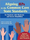 Aligning IEPs to the Common Core State Standards for Students with Moderate and Severe Disabilities - Ginevra Courtade, Diane M. Browder
