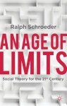 An Age of Limits: Social Theory for the 21st Century - Ralph Schroeder