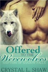 Offered to the Werewolves (Part II: Shifters of Shadow Falls) - Crystal L. Shaw