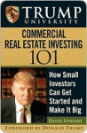 Trump University Commercial Real Estate 101: How Small Investors Can Get Started and Make It Big - David Lindahl, Donald Trump, Trump University