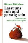 Lasst uns roh und garstig sein. Die schönsten Weihnachtskatastrophen. - Dietmar Bittrich