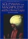 Suleyman the Magnificent and the Ottoman Empire - Miriam Greenblatt