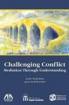 Challenging Conflict: Mediation Through Understanding - Gary Friedman, Jack Himmelstein