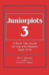 Juniorplots: Volume 3. a Book Talk Guide for Use with Readers Ages 12-16 - John T. Gillespie