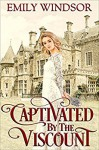 Captivated by the Viscount (The Captivating Debutantes Series Book 1) - Emily Windsor