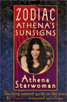Zodiac Athena's Sunsigns: The Long-Awaited Guide to the Stars by Vogue's Renowned Astrologer - Athena Starwoman
