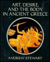 Art, Desire, And The Body In Ancient Greece - Andrew Stewart