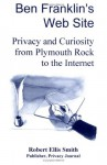 Ben Franklin's Web Site: Privacy and Curiosity from Plymouth Rock to the Internet - Robert Ellis Smith, Sangram Majumdar