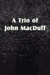 A Trio of John Macduff - John Macduff