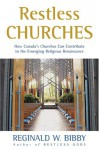 Restless Churches: How Canada's Churches Can Contribute To The Emerging Religious Renaissance - Reginald Wayne Bibby