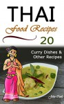 Thai Food Recipes: 20 Thai Curry Dishes and Other Thai Cookbook Recipes (Thai Cuisine, Thai Food, Thai Cooking, Thai Meals, Thai Kitchen, Thai Recipes, Thai Curry, Thai Dishes) - John Cook