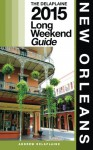 New Orleans - The Delaplaine 2015 Long Weekend Guide (Long Weekend Guides ) - Andrew Delaplaine