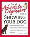 The Absolute Beginner's Guide to Showing Your Dog - Cheryl S. Smith