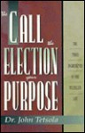 The Call, the Election, Your Purpose: The Three Ingredients of the Fulfilled Life - John Tetsola