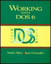 Working with DOS 6 - Mark Allen