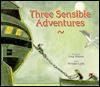 Three Sensible Adventures - Greg Wilson, William Lytle