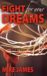 Fight For Your Dreams: Memoirs of NBA Star Mike James - Mike James