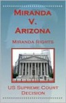 U.S. Supreme Court Decisions - Miranda V. Arizona (Miranda Rights) - (United States) Supreme Court