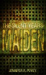 The Silent Years: Maiden - Jennifer R. Povey