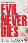 Evil Never Dies - T.R. Ragan