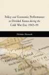 Policy and Economic Performance in Divided Korea During the Cold War Era: 1945-91 - Nicholas Eberstadt