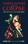 Thirty Hours with a Corpse: and Other Tales of the Grand Guignol (Dover Horror Classics) - Maurice Level, S. T. Joshi