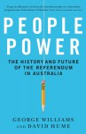 People Power: The History and Future of the Referendum in Australia - George Williams, David Hume