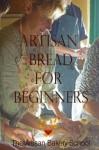 Artisan Bread for Beginners - The Artisan Bakery School, Dragan Matijevic, Penny Williams