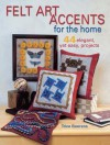 Felt Art Accents for the Home: 44 Elegant, Yet Easy, Projects - Trice Boerens