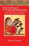 The Voyage and the Messenger: Iran and Philosophy - Henry Corbin, Joseph H. Rowe, Jacob Needleman