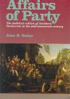Affairs of Party: The Political Culture of Northern Democrats in the Mid-Nineteenth Century. - Jean Baker
