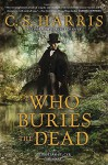 Who Buries the Dead : A Sebastian St. Cyr Mystery by C.S. Harris (26-Mar-2015) Hardcover - C.S. Harris