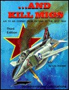 And Kill Migs: Air to Air Combat from Vietnam to the Gulf War - Lou Drendel