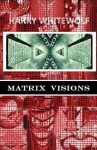 Matrix Visions - Harry Whitewolf