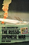 The Origins of the Russo-Japanese War - Ian Hill Nish