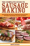 The Complete Guide to Sausage Making: Mastering the Art of Homemade Bratwurst, Bologna, Pepperoni, Salami, and More - Monte Burch