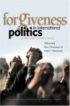 Forgiveness In International Politics: An Alternative Road To Peace - William Bole