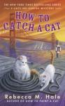How to Catch a Cat - Rebecca M. Hale