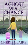A Ghost of a Chance (A Viola Valentine Mystery Book 1) - Cherie Claire