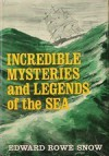 Incredible mysteries and legends of the sea - Edward Rowe Snow